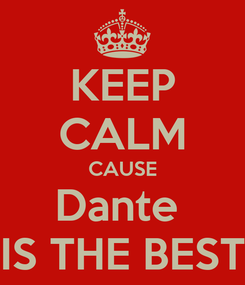 Poster: KEEP CALM CAUSE Dante  IS THE BEST