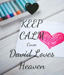 Poster: KEEP CALM Cause David Loves Heaven