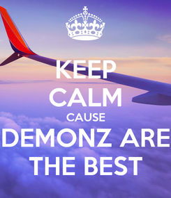Poster: KEEP CALM CAUSE DEMONZ ARE THE BEST