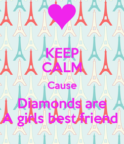 Poster: KEEP CALM Cause Diamonds are A girls best friend