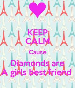 Poster: KEEP CALM Cause Diamonds are A girls best friend