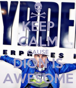 Poster: KEEP CALM CAUSE DION IS AWESOME