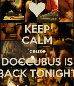 Poster: KEEP CALM 'cause DOCCUBUS IS BACK TONIGHT