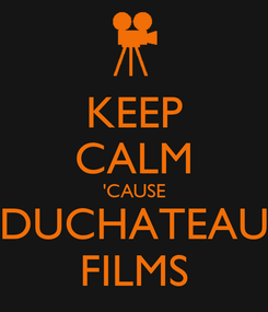 Poster: KEEP CALM 'CAUSE DUCHATEAU FILMS
