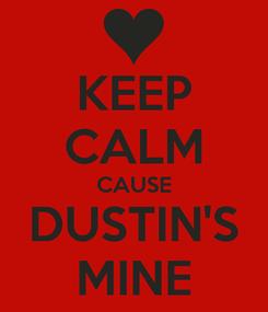Poster: KEEP CALM CAUSE DUSTIN'S MINE