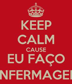 Poster: KEEP CALM CAUSE EU FAÇO ENFERMAGEM