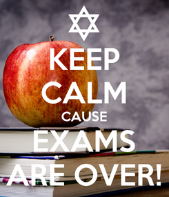 Poster: KEEP CALM CAUSE EXAMS ARE OVER!