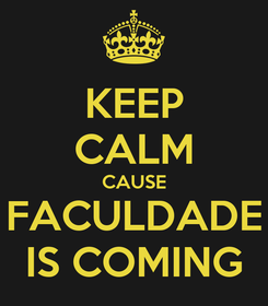 Poster: KEEP CALM CAUSE FACULDADE IS COMING