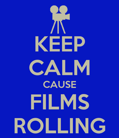 Poster: KEEP CALM CAUSE FILMS ROLLING