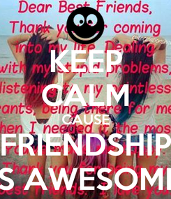 Poster: KEEP CALM CAUSE FRIENDSHIP IS AWESOME