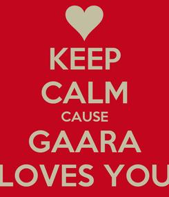 Poster: KEEP CALM CAUSE GAARA LOVES YOU