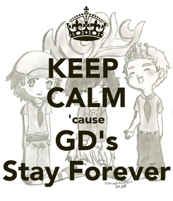 Poster: KEEP  CALM 'cause GD's Stay Forever