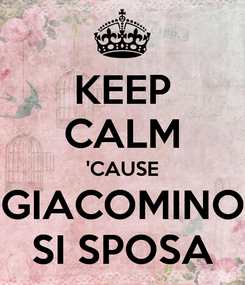 Poster: KEEP CALM 'CAUSE GIACOMINO SI SPOSA