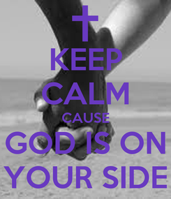 Poster: KEEP CALM CAUSE GOD IS ON YOUR SIDE