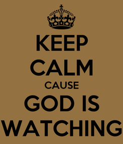 Poster: KEEP CALM CAUSE GOD IS WATCHING