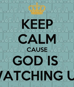 Poster: KEEP CALM CAUSE GOD IS  WATCHING US