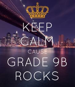 Poster: KEEP CALM CAUSE GRADE 9B ROCKS