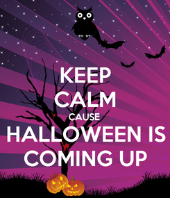 Poster: KEEP CALM CAUSE HALLOWEEN IS COMING UP