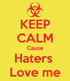 Poster: KEEP CALM Cause Haters  Love me
