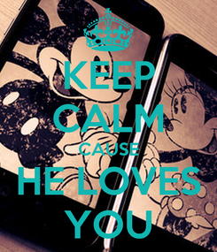 Poster: KEEP CALM CAUSE HE LOVES YOU