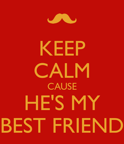 Poster: KEEP CALM CAUSE HE'S MY BEST FRIEND