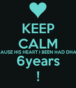 Poster: KEEP CALM CAUSE HIS HEART I BEEN HAD DHAT 6years !