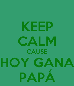 Poster: KEEP CALM CAUSE HOY GANA PAPÁ