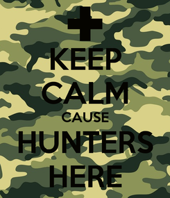Poster: KEEP CALM CAUSE HUNTERS HERE