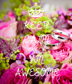 Poster: KEEP CALM CAUSE I AM  AWESOME