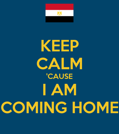 Poster: KEEP CALM 'CAUSE I AM COMING HOME