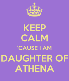 Poster: KEEP CALM 'CAUSE I AM DAUGHTER OF ATHENA