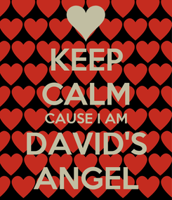 Poster: KEEP CALM CAUSE I AM DAVID'S ANGEL