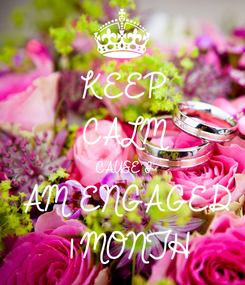 Poster: KEEP CALM CAUSE I AM ENGAGED 1 MONTH