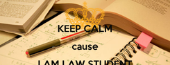 Poster:  KEEP CALM cause I AM LAW STUDENT