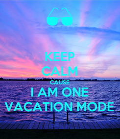 Poster: KEEP CALM CAUSE I AM ONE VACATION MODE