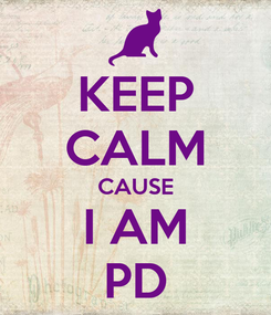Poster: KEEP CALM CAUSE I AM PD
