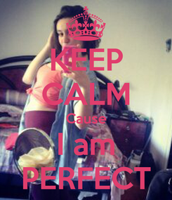 Poster: KEEP CALM Cause I am PERFECT