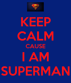 Poster: KEEP CALM CAUSE I AM SUPERMAN