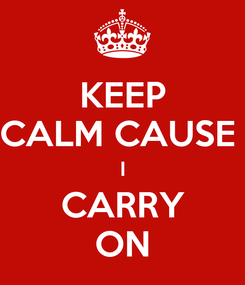 Poster: KEEP CALM CAUSE  I CARRY ON
