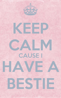 Poster: KEEP CALM CAUSE I HAVE A BESTIE