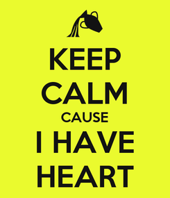 Poster: KEEP CALM CAUSE I HAVE HEART