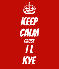 Poster: KEEP CALM CAUSE I L KYE