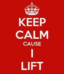 Poster: KEEP CALM CAUSE I LIFT