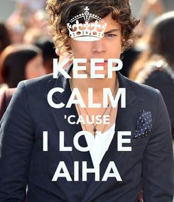 Poster: KEEP CALM 'CAUSE I LOVE AIHA