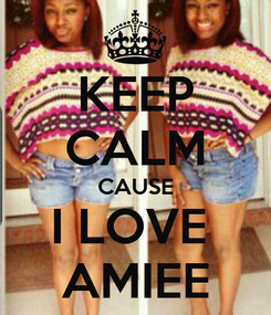 Poster: KEEP CALM CAUSE I LOVE  AMIEE