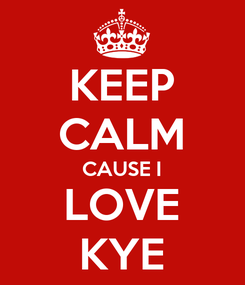 Poster: KEEP CALM CAUSE I LOVE KYE