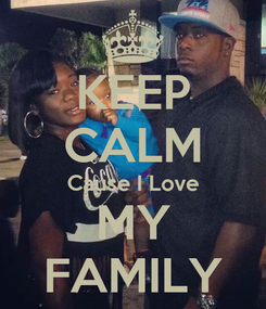 Poster: KEEP CALM Cause I Love MY FAMILY