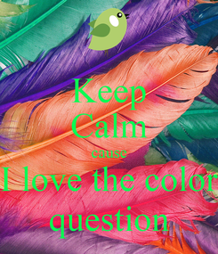 Poster: Keep Calm cause I love the color question