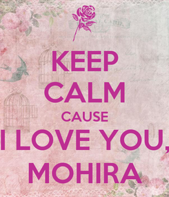 Poster: KEEP CALM CAUSE I LOVE YOU, MOHIRA
