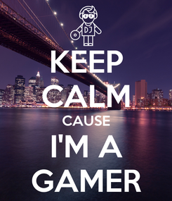 Poster: KEEP CALM CAUSE I'M A GAMER